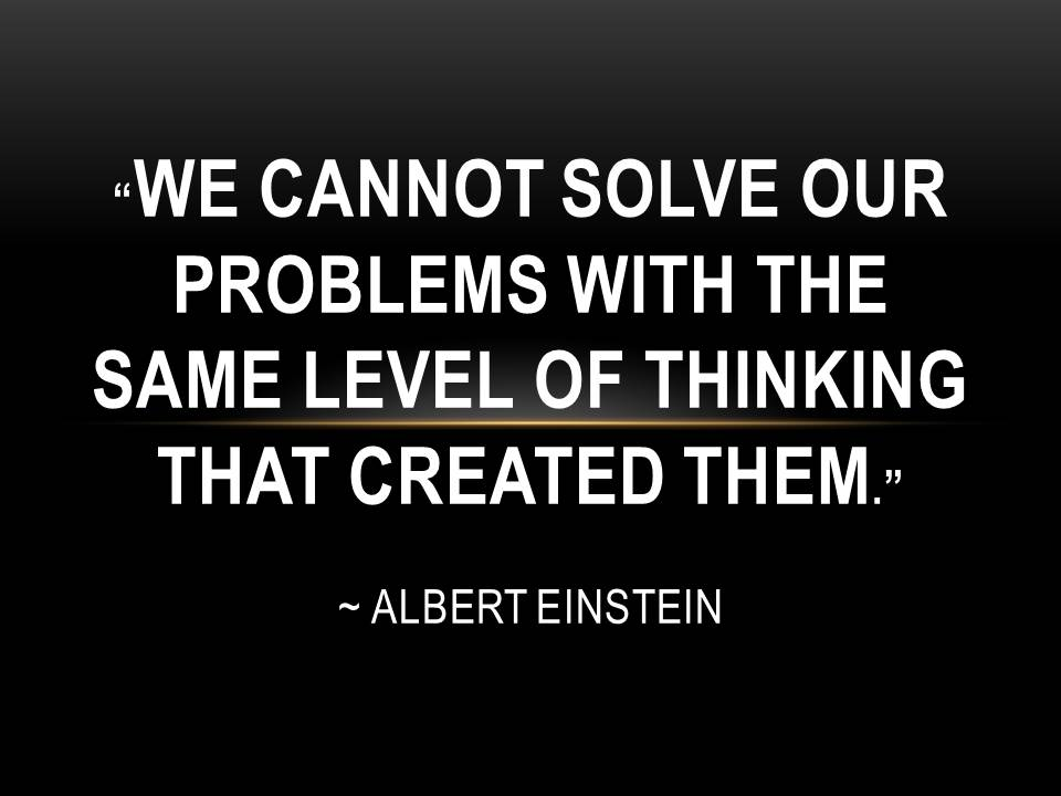 quote - we cannot solve our problems