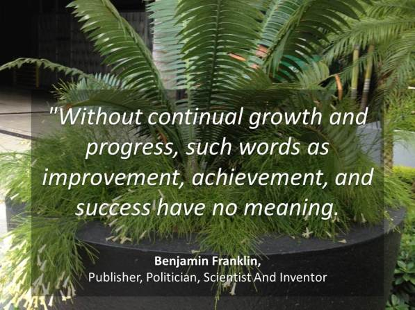 Without continual growth and progress, such