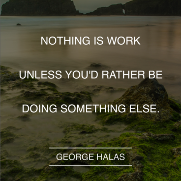Nothing is work...